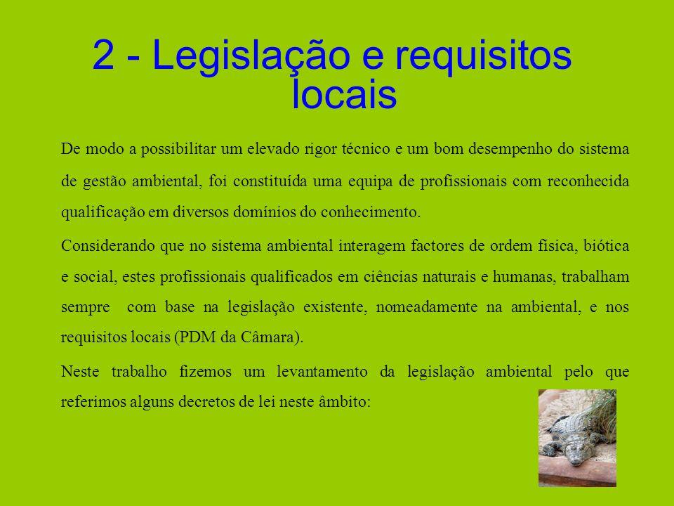 2 - Legislação e requisitos locais De modo a possibilitar um elevado rigor técnico e um bom desempenho do sistema de gestão ambiental, foi constituída