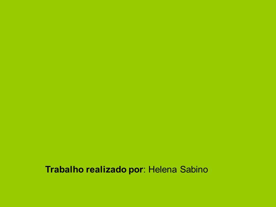 Trabalho realizado por: Helena Sabino
