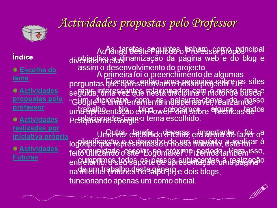 Actividades propostas pelo Professor As tarefas seguintes tinham como principal objectivo a dinamização da página web e do blog e assim o desenvolvime