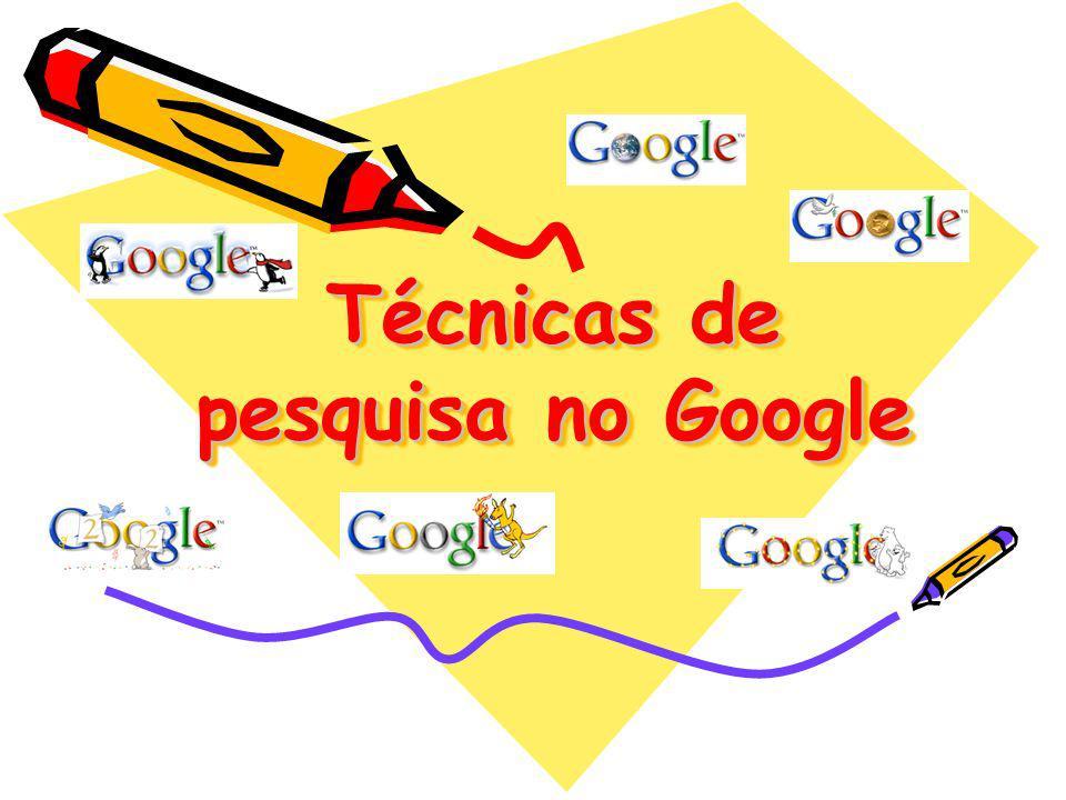 Técnicas de pesquisa no Google Técnicas de pesquisa no Google