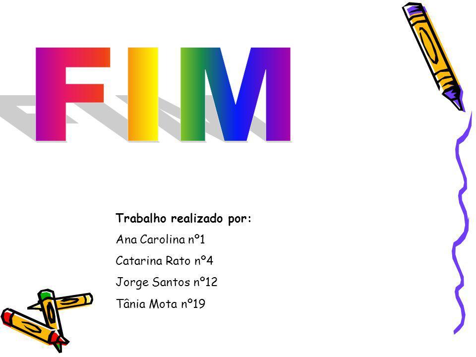 Trabalho realizado por: Ana Carolina nº1 Catarina Rato nº4 Jorge Santos nº12 Tânia Mota nº19