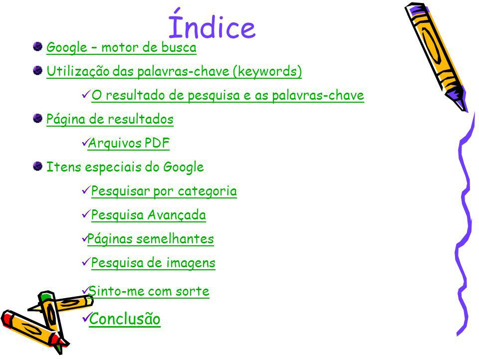 Índice Google – motor de busca Utilização das palavras-chave (keywords) O resultado de pesquisa e as palavras-chave Página de resultados Arquivos PDF