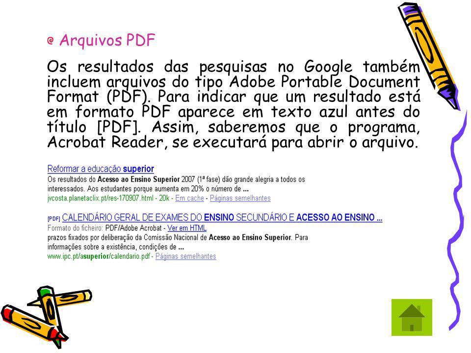 Os resultados das pesquisas no Google também incluem arquivos do tipo Adobe Portable Document Format (PDF). Para indicar que um resultado está em form