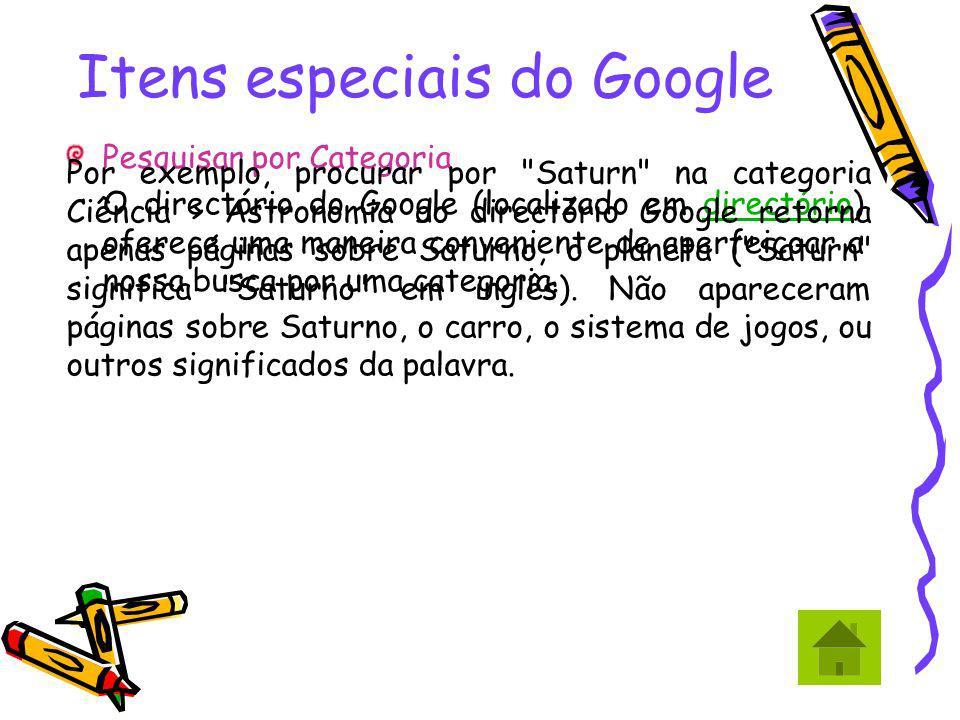 Itens especiais do Google Pesquisar por Categoria O directório do Google (localizado em directório) oferece uma maneira conveniente de aperfeiçoar a n