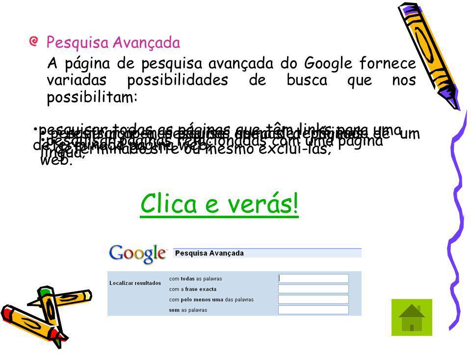 Pesquisa Avançada A página de pesquisa avançada do Google fornece variadas possibilidades de busca que nos possibilitam: restringir a pesquisa apenas