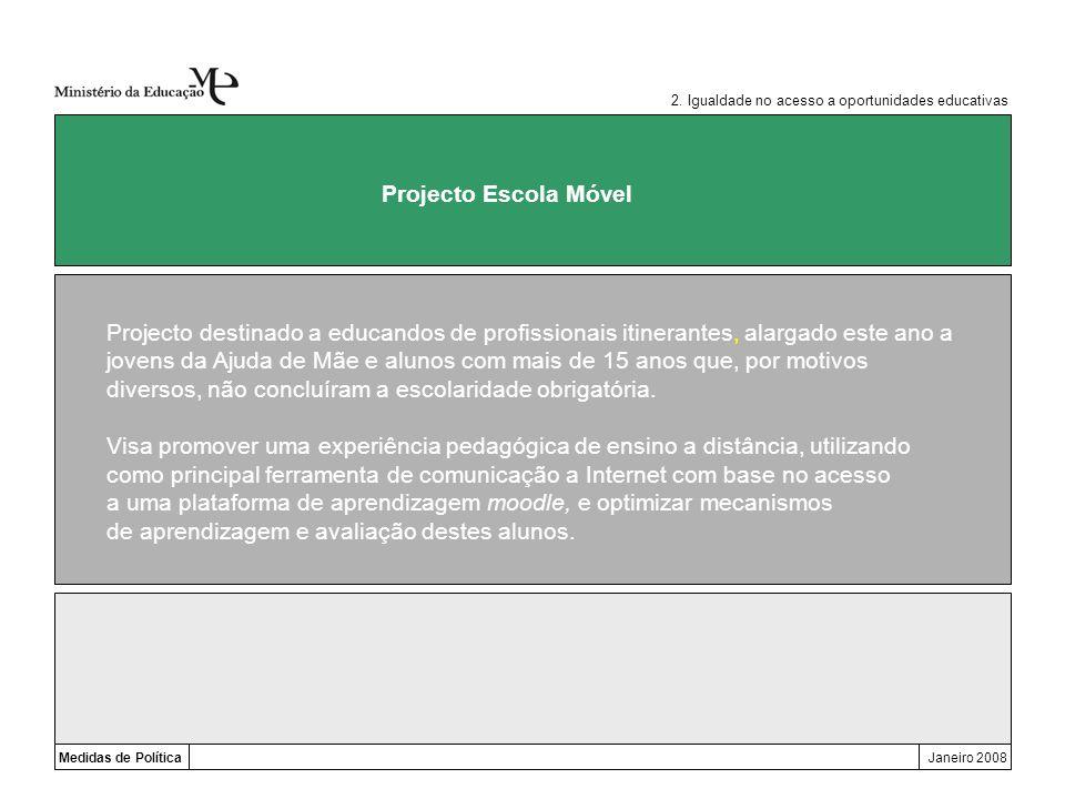 Medidas de PolíticaJaneiro 2008 Projecto Escola Móvel Projecto destinado a educandos de profissionais itinerantes, alargado este ano a jovens da Ajuda
