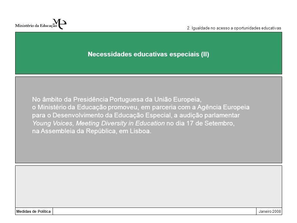 Medidas de PolíticaJaneiro 2008 Necessidades educativas especiais (II) No âmbito da Presidência Portuguesa da União Europeia, o Ministério da Educação