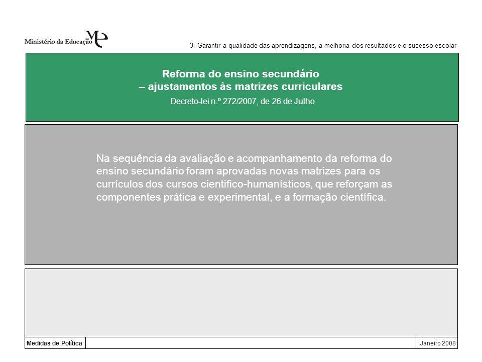 Medidas de PolíticaJaneiro 2008 Reforma do ensino secundário – ajustamentos às matrizes curriculares 3. Garantir a qualidade das aprendizagens, a melh