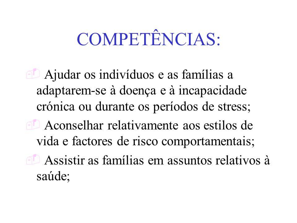 COMPETÊNCIAS: Ajudar os indivíduos e as famílias a adaptarem-se à doença e à incapacidade crónica ou durante os períodos de stress; Aconselhar relativ