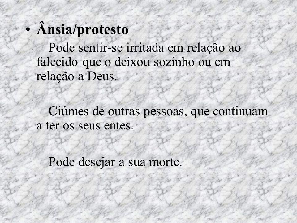 Ânsia/protesto Pode sentir-se irritada em relação ao falecido que o deixou sozinho ou em relação a Deus. Ciúmes de outras pessoas, que continuam a ter