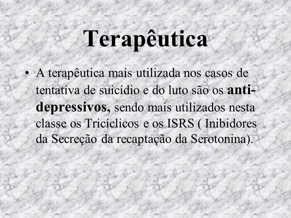 Terapêutica A terapêutica mais utilizada nos casos de tentativa de suicídio e do luto são os anti- depressivos, sendo mais utilizados nesta classe os