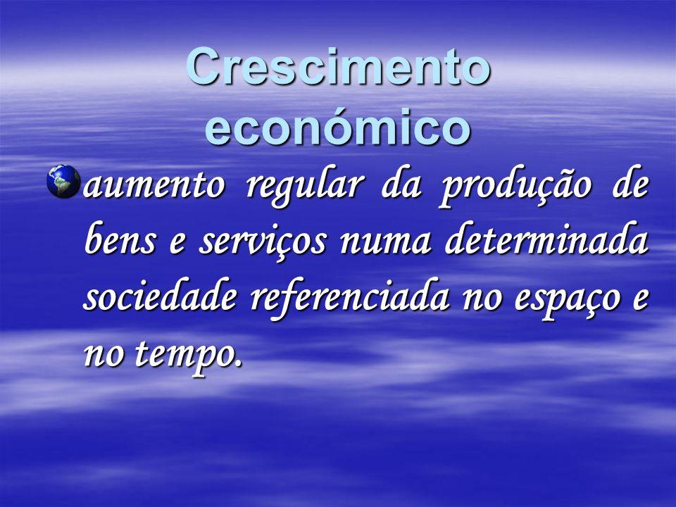 Crescimento económico aumento regular da produção de bens e serviços numa determinada sociedade referenciada no espaço e no tempo.