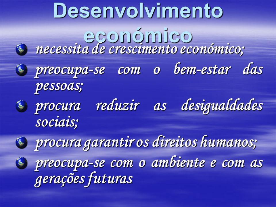Desenvolvimento económico necessita de crescimento económico; preocupa-se com o bem-estar das pessoas; procura reduzir as desigualdades sociais; procu