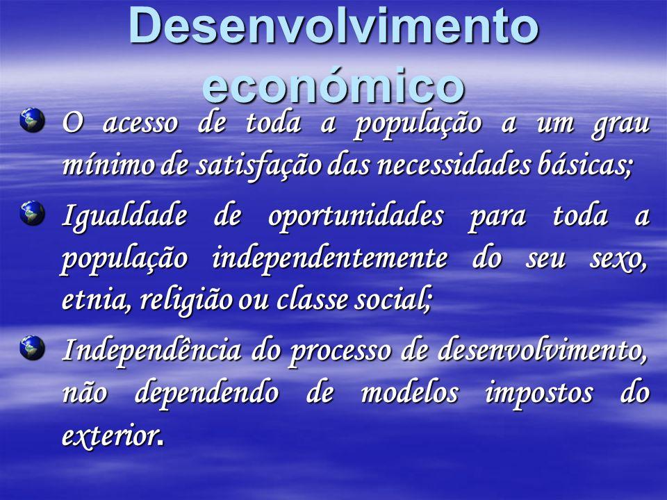 Desenvolvimento económico O acesso de toda a população a um grau mínimo de satisfação das necessidades básicas; Igualdade de oportunidades para toda a