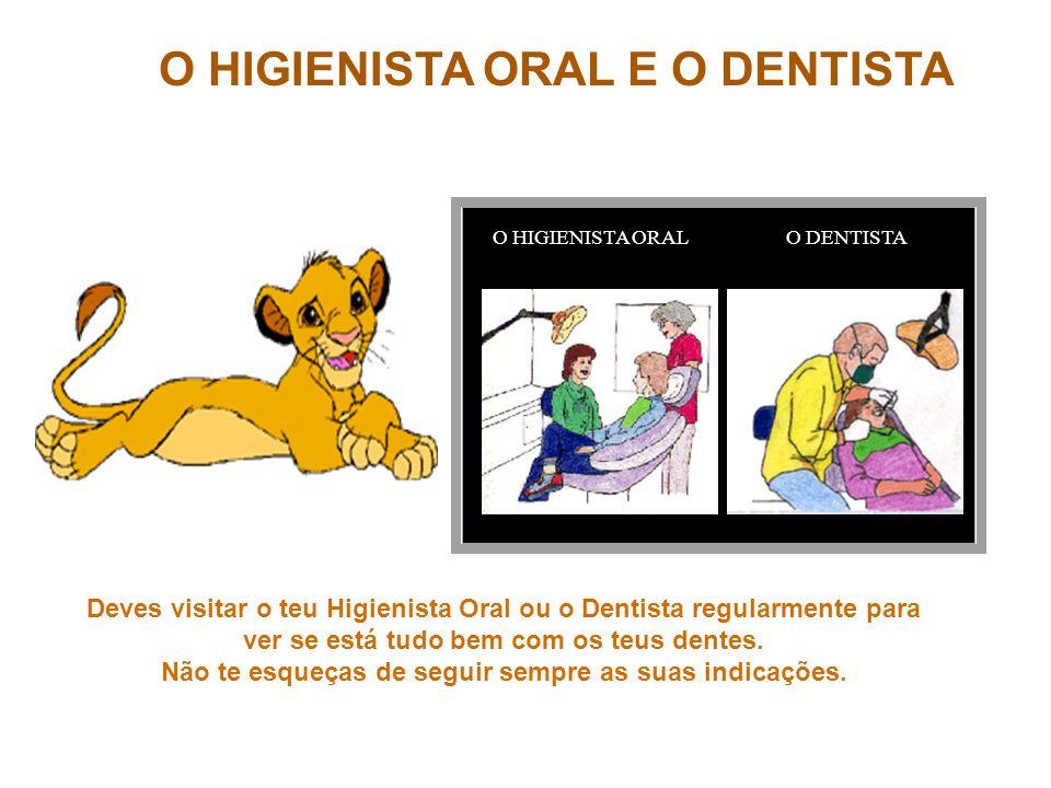 O HIGIENISTA ORAL E O DENTISTA O HIGIENISTA ORALO DENTISTA Deves visitar o teu Higienista Oral ou o Dentista regularmente para ver se está tudo bem co