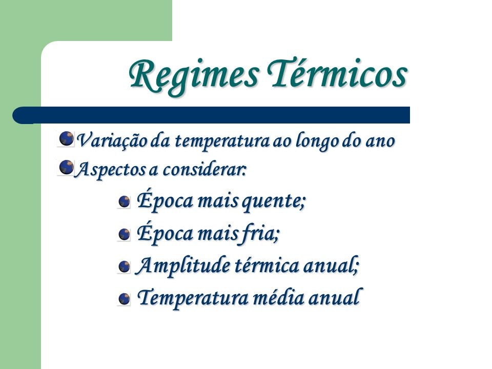 Regimes Térmicos Variação da temperatura ao longo do ano Aspectos a considerar: Época mais quente; Época mais fria; Amplitude térmica anual; Temperatura média anual