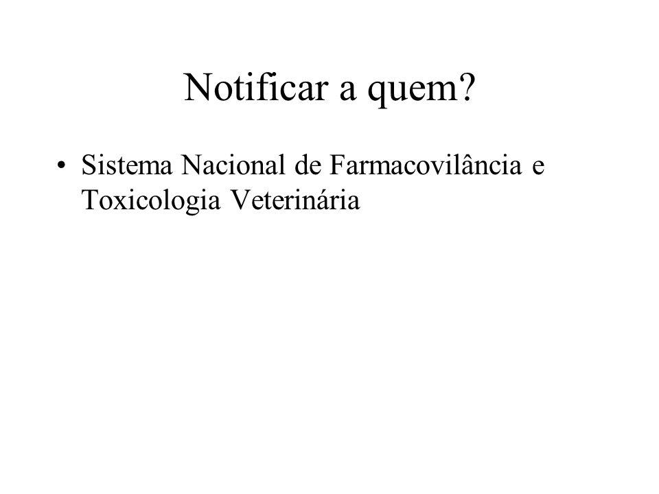 Notificar a quem? Sistema Nacional de Farmacovilância e Toxicologia Veterinária