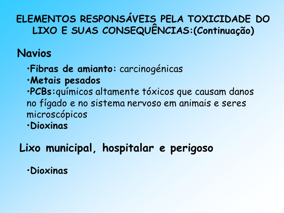 ELEMENTOS RESPONSÁVEIS PELA TOXICIDADE DO LIXO E SUAS CONSEQUÊNCIAS:(Continuação) Navios Fibras de amianto: carcinogénicas Metais pesados PCBs:químico