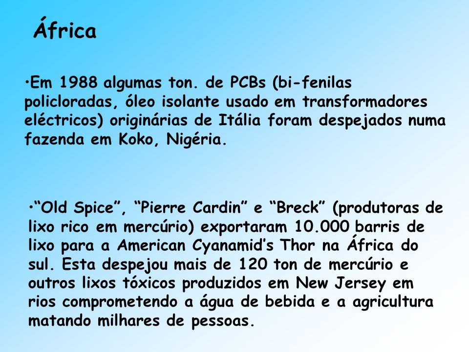 África Old Spice, Pierre Cardin e Breck (produtoras de lixo rico em mercúrio) exportaram 10.000 barris de lixo para a American Cyanamids Thor na Áfric