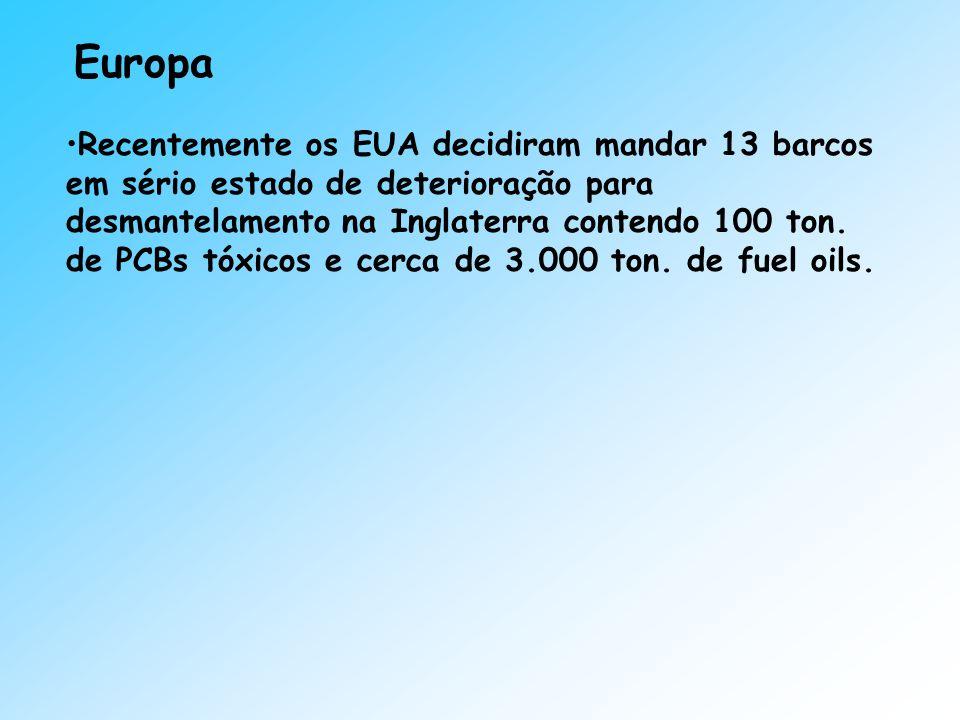 Europa Recentemente os EUA decidiram mandar 13 barcos em sério estado de deterioração para desmantelamento na Inglaterra contendo 100 ton. de PCBs tóx