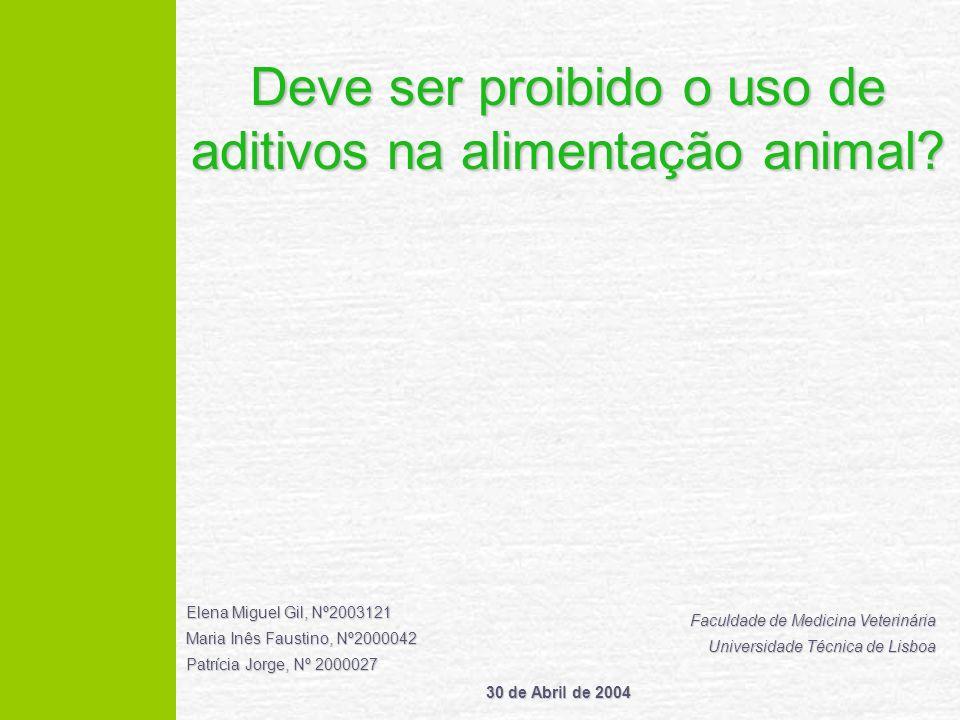 Deve ser proibido o uso de aditivos na alimentação animal? Elena Miguel Gil, Nº2003121 Maria Inês Faustino, Nº2000042 Patrícia Jorge, Nº 2000027 Facul