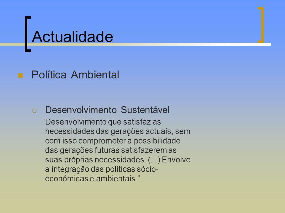 Actualidade Política Ambiental Desenvolvimento Sustentável Desenvolvimento que satisfaz as necessidades das gerações actuais, sem com isso comprometer
