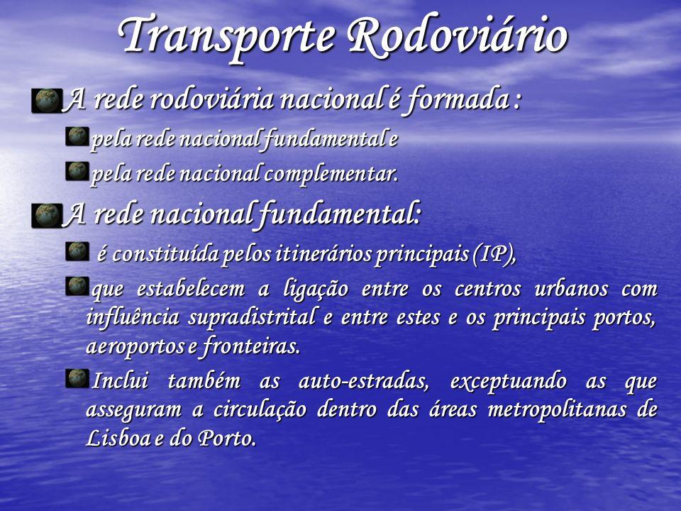 Transporte Rodoviário A rede rodoviária nacional é formada : pela rede nacional fundamental e pela rede nacional complementar. A rede nacional fundame