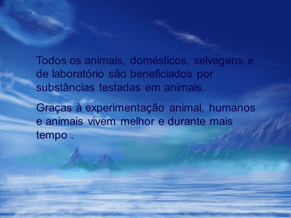 Todos os animais, domésticos, selvagens e de laboratório são beneficiados por substâncias testadas em animais. Graças à experimentação animal, humanos