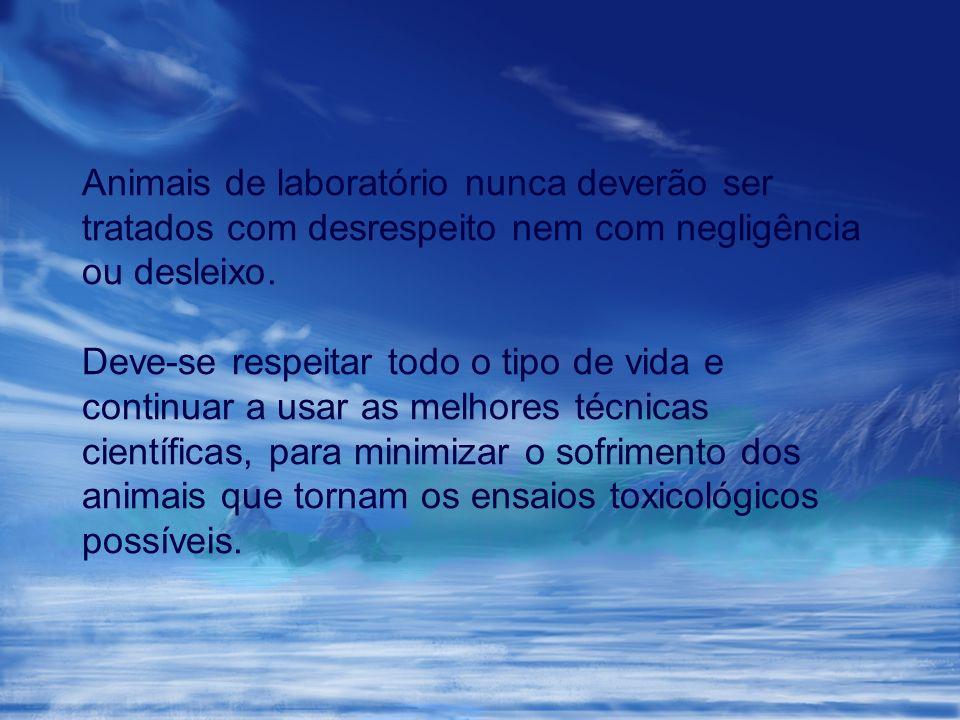 Animais de laboratório nunca deverão ser tratados com desrespeito nem com negligência ou desleixo. Deve-se respeitar todo o tipo de vida e continuar a