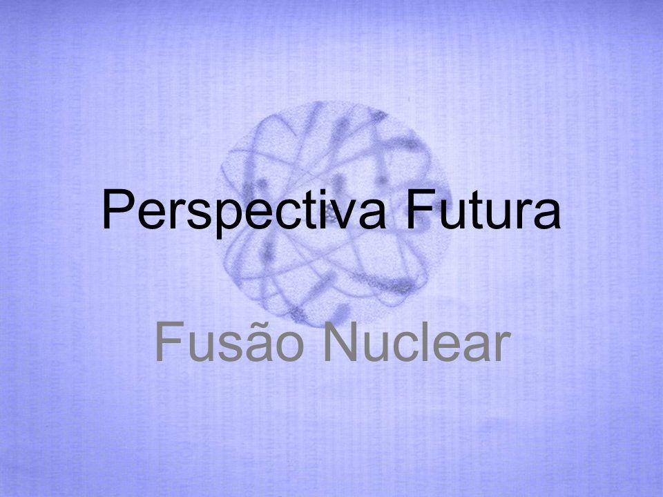 Fusão Fusão de 2 ou mais núcleos atómicos leves (hidrogénio, deutério ou tritio) para formarem um único núcleo atómico com libertação duma quantidade colossal de energia.