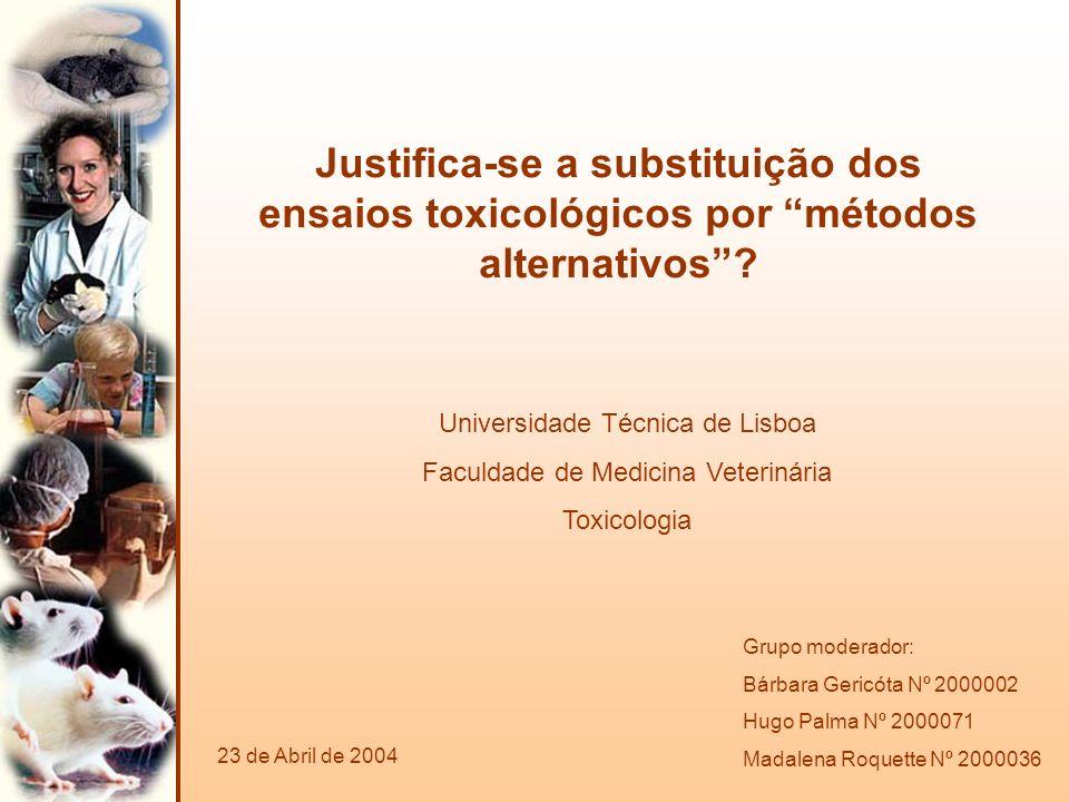 Justifica-se a substituição dos ensaios toxicológicos por métodos alternativos? Universidade Técnica de Lisboa Faculdade de Medicina Veterinária Toxic