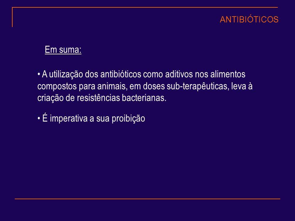 Em suma: A utilização dos antibióticos como aditivos nos alimentos compostos para animais, em doses sub-terapêuticas, leva à criação de resistências b