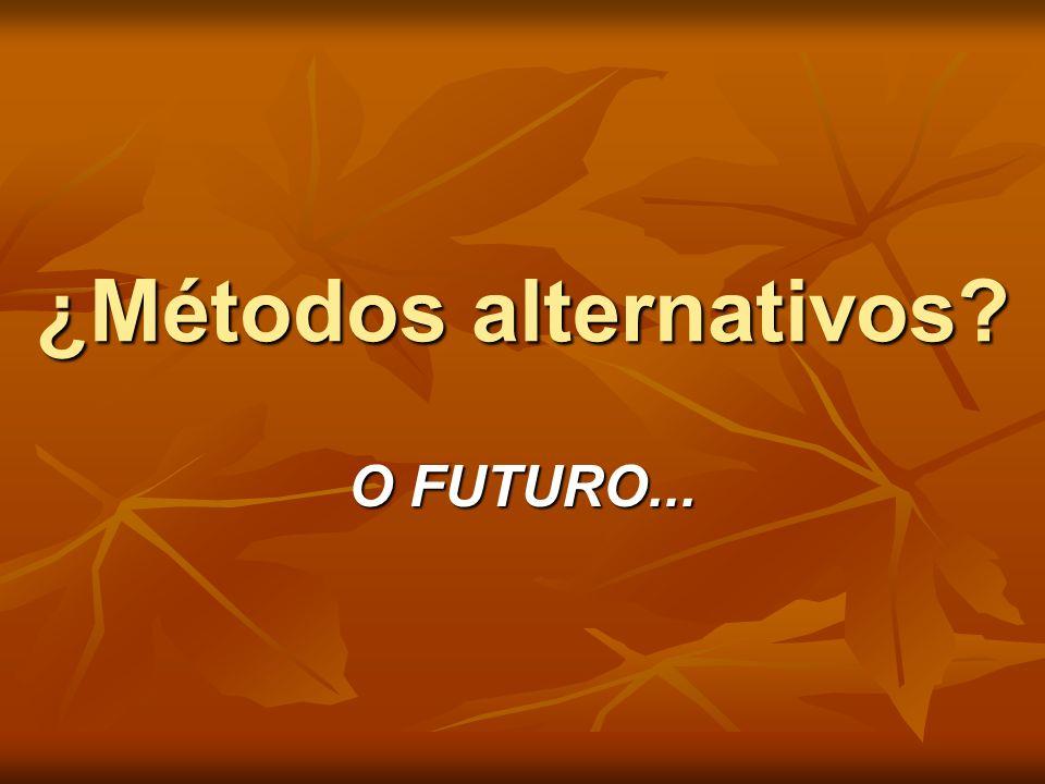 ¿Métodos alternativos? O FUTURO...