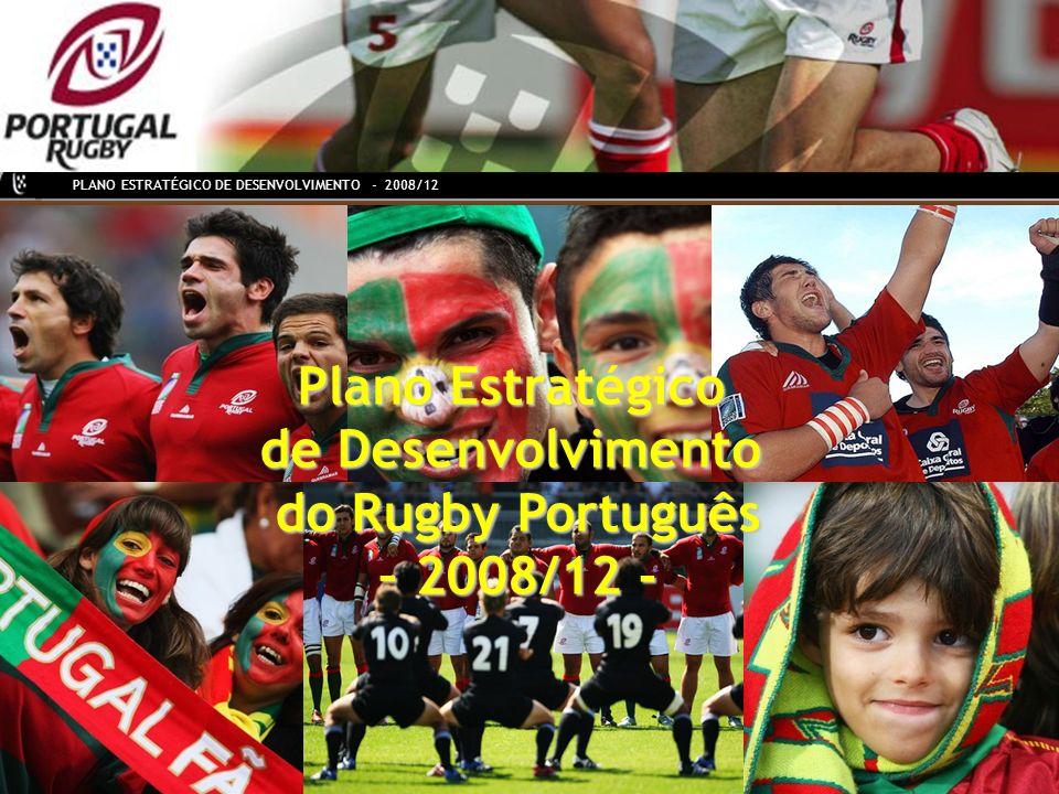 PLANO ESTRATÉGICO DE DESENVOLVIMENTO - 2008/12 Plano Estratégico de Desenvolvimento do Rugby Português – 2008/12 - – 2008/12 -
