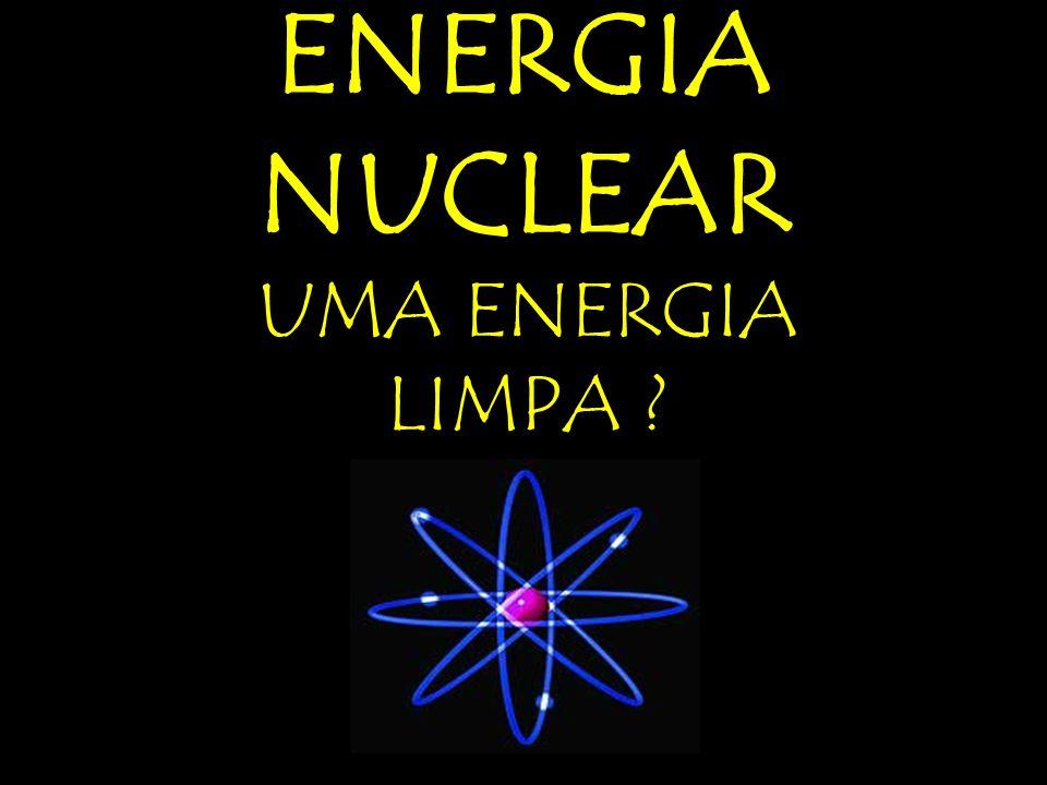 ENERGIA NUCLEAR UMA ENERGIA LIMPA ?