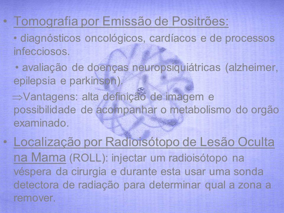 Tomografia por Emissão de Positrões: diagnósticos oncológicos, cardíacos e de processos infecciosos. avaliação de doenças neuropsiquiátricas (alzheime