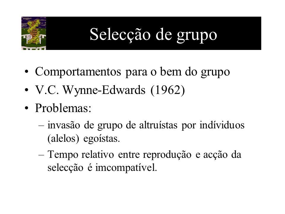 Selecção de grupo Comportamentos para o bem do grupo V.C. Wynne-Edwards (1962) Problemas: –invasão de grupo de altruístas por indíviduos (alelos) egoí
