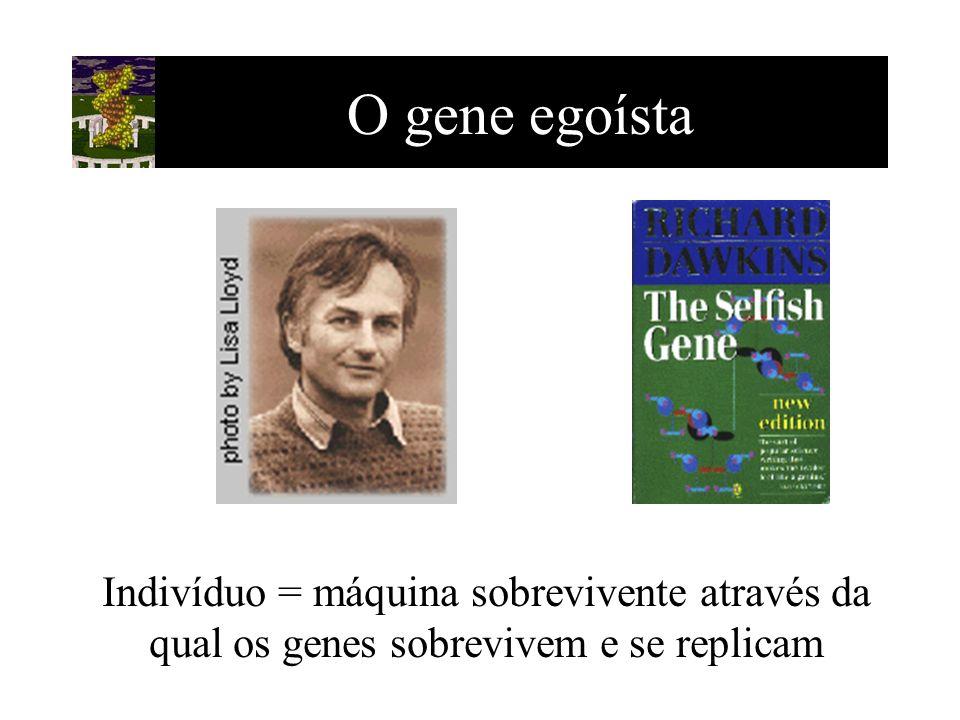 O gene egoísta Indivíduo = máquina sobrevivente através da qual os genes sobrevivem e se replicam