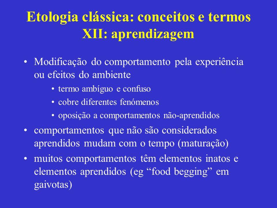 Etologia clássica: conceitos e termos XII: aprendizagem Modificação do comportamento pela experiência ou efeitos do ambiente termo ambíguo e confuso c
