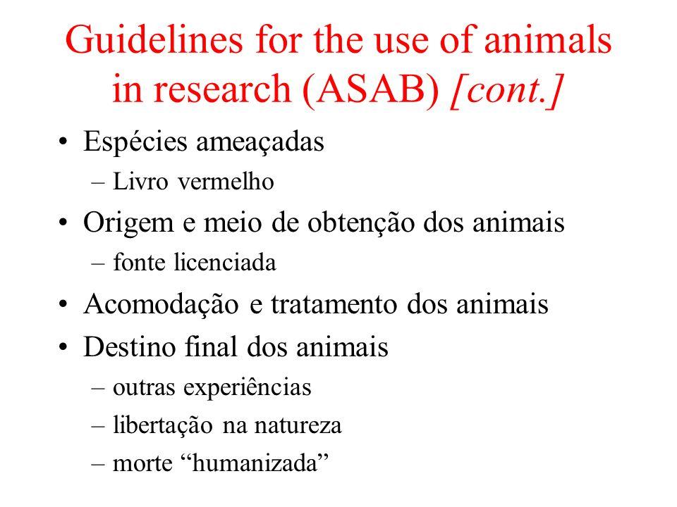 Guidelines for the use of animals in research (ASAB) [cont.] Espécies ameaçadas –Livro vermelho Origem e meio de obtenção dos animais –fonte licenciad