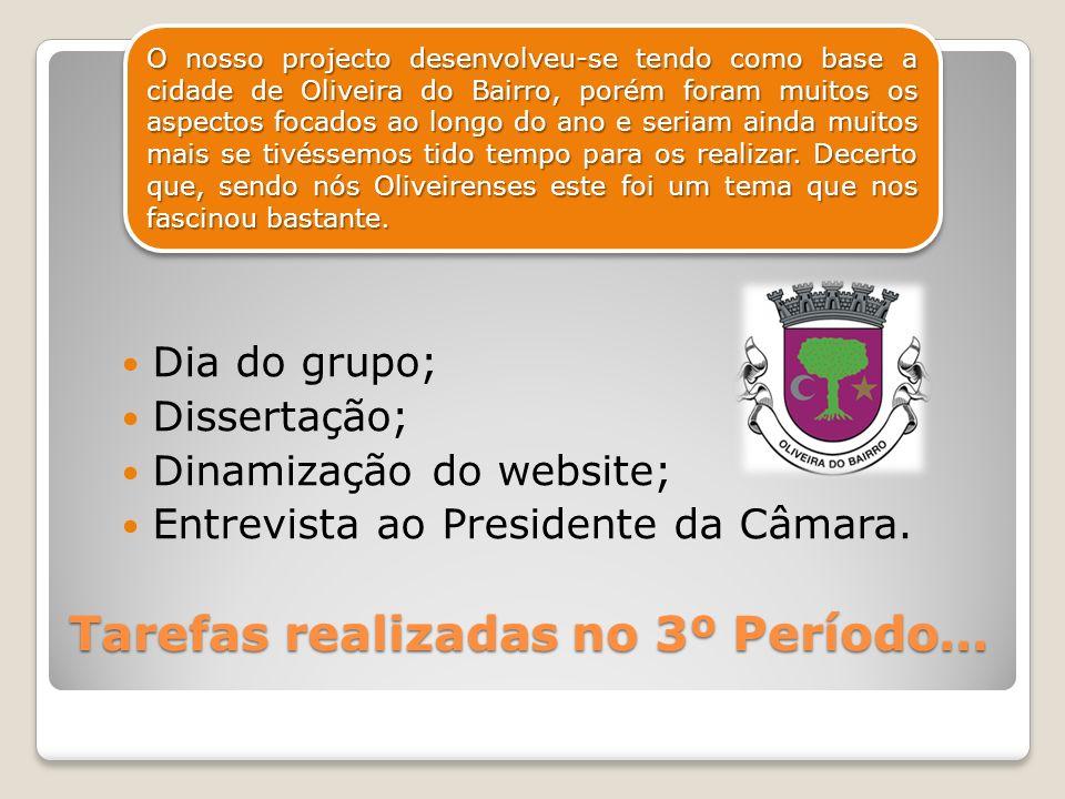 Tarefas realizadas no 3º Período… Dia do grupo; Dissertação; Dinamização do website; Entrevista ao Presidente da Câmara.