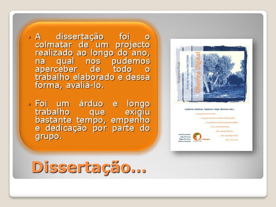 Dissertação… A dissertação foi o colmatar de um projecto realizado ao longo do ano, na qual nos pudemos aperceber de todo o trabalho elaborado e dessa forma, avaliá-lo.
