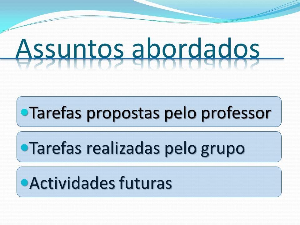 Tarefas propostas pelo professor Tarefas propostas pelo professor Tarefas realizadas pelo grupo Tarefas realizadas pelo grupo Actividades futuras Actividades futuras