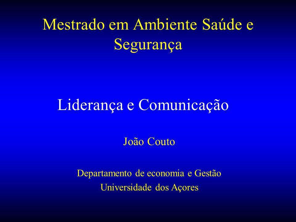 Liderança e Comunicação João Couto Departamento de economia e Gestão Universidade dos Açores Mestrado em Ambiente Saúde e Segurança