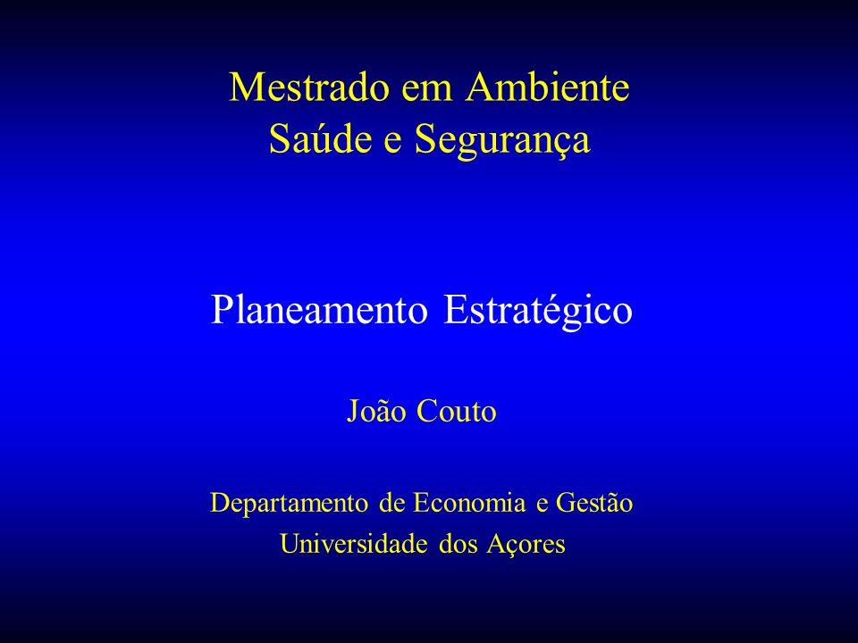 Planeamento Estratégico João Couto Departamento de Economia e Gestão Universidade dos Açores Mestrado em Ambiente Saúde e Segurança