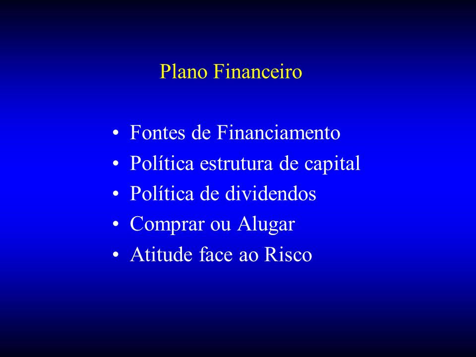 Plano Financeiro Fontes de Financiamento Política estrutura de capital Política de dividendos Comprar ou Alugar Atitude face ao Risco