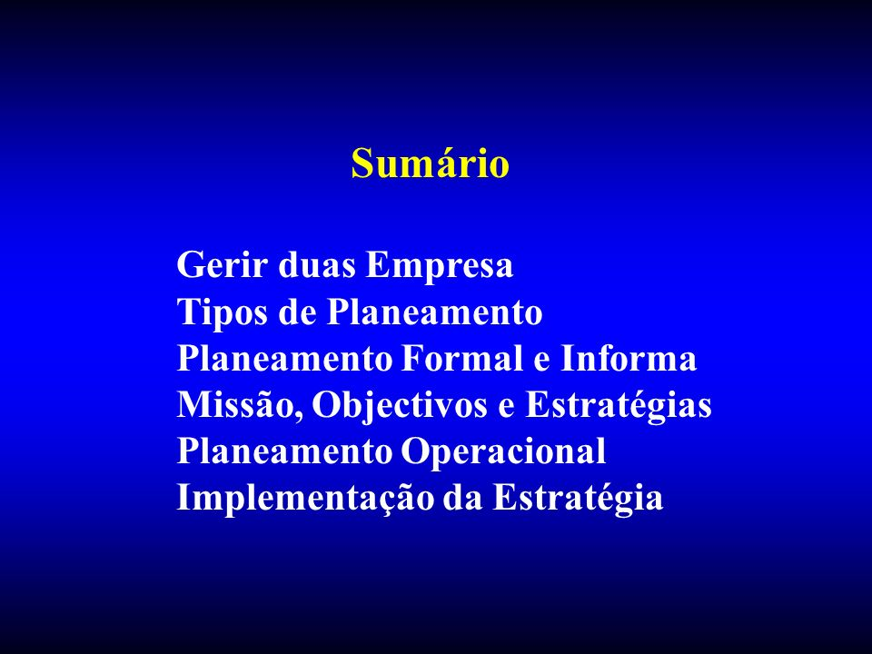 Sumário Gerir duas Empresa Tipos de Planeamento Planeamento Formal e Informa Missão, Objectivos e Estratégias Planeamento Operacional Implementação da