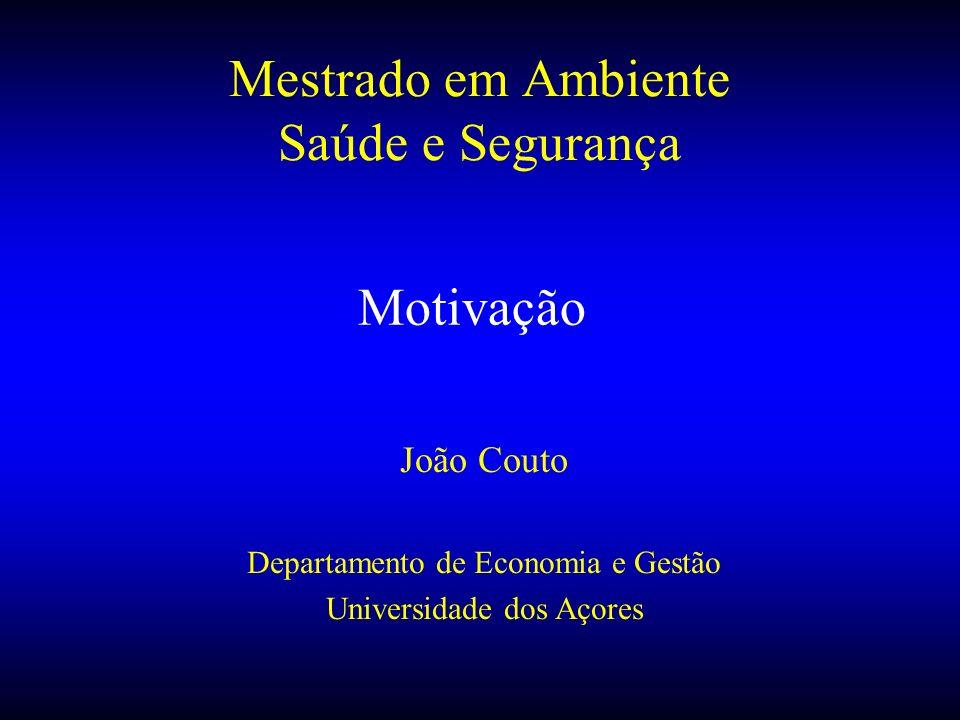 Motivação João Couto Departamento de Economia e Gestão Universidade dos Açores Mestrado em Ambiente Saúde e Segurança