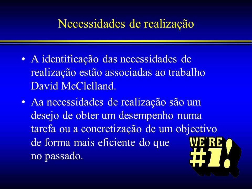 Necessidades de realização A identificação das necessidades de realização estão associadas ao trabalho David McClelland. Aa necessidades de realização