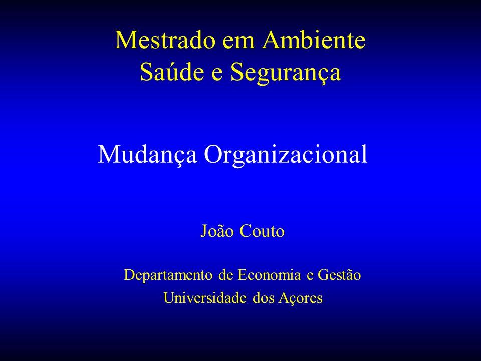 Mudança Organizacional João Couto Departamento de Economia e Gestão Universidade dos Açores Mestrado em Ambiente Saúde e Segurança